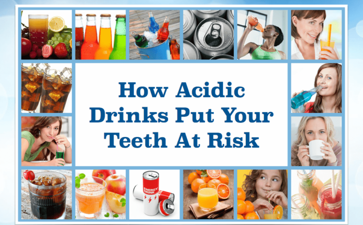How Acidic Drinks Put Your Teeth At Risk
