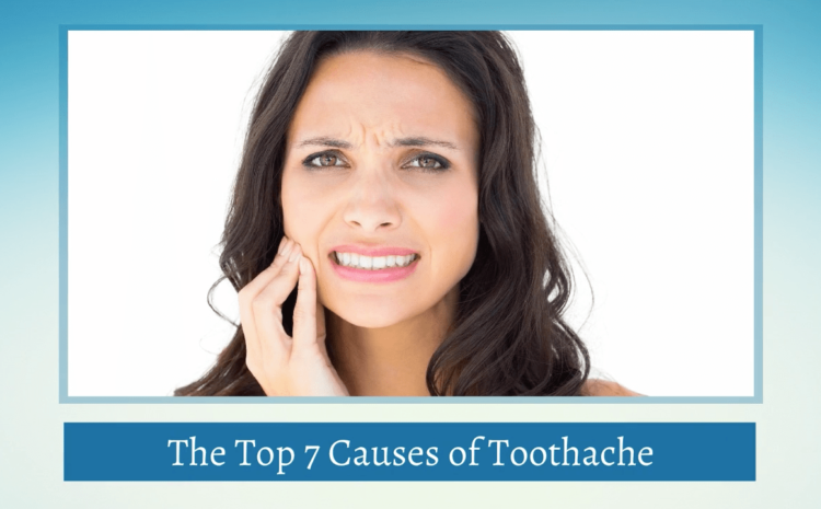 The Top 7 Causes of Toothache